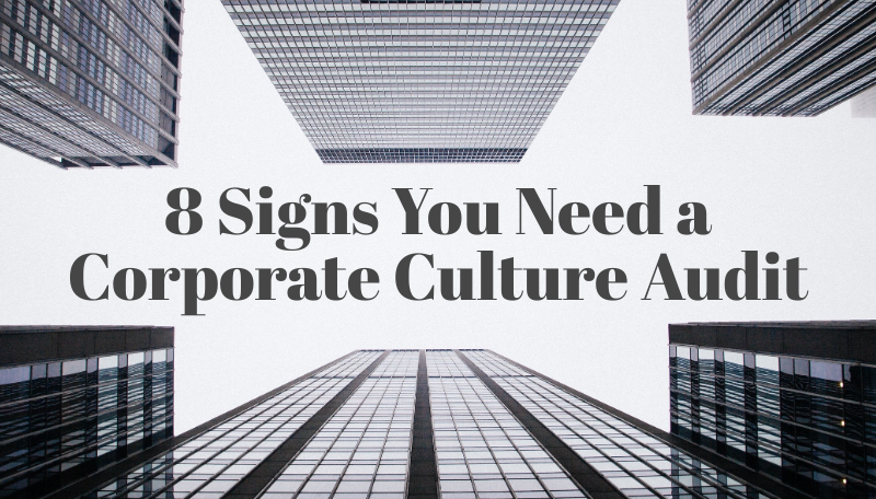 8 Signs You Need a Corporate Culture Audit