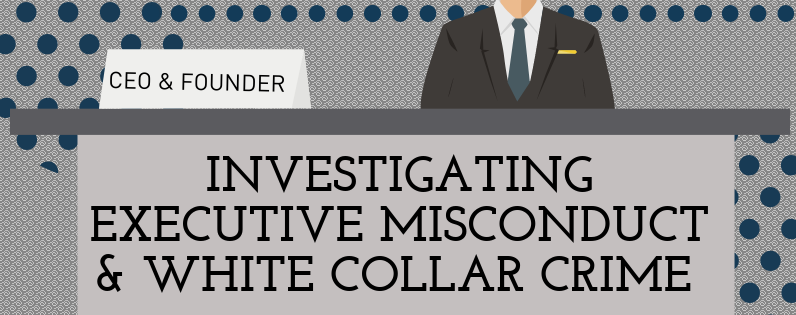 Investigating Executives & White Collar Crime
