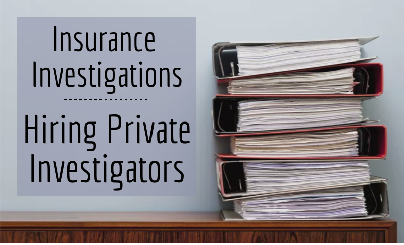 Hiring a private investigator for an insurance investigation can save your firm time and money!